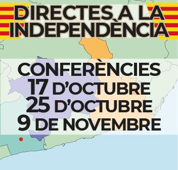 DIRECTES A LA INDEPENDÈNCIA Conferències – 17 i 25 d'octubre i 9 de novembre